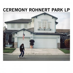 "CEREMONY ""Rohnert park"" LP"