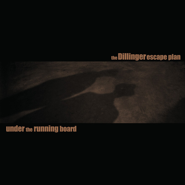 "DILLINGER ESCAPE PLAN ""Under the running board"" 10"""