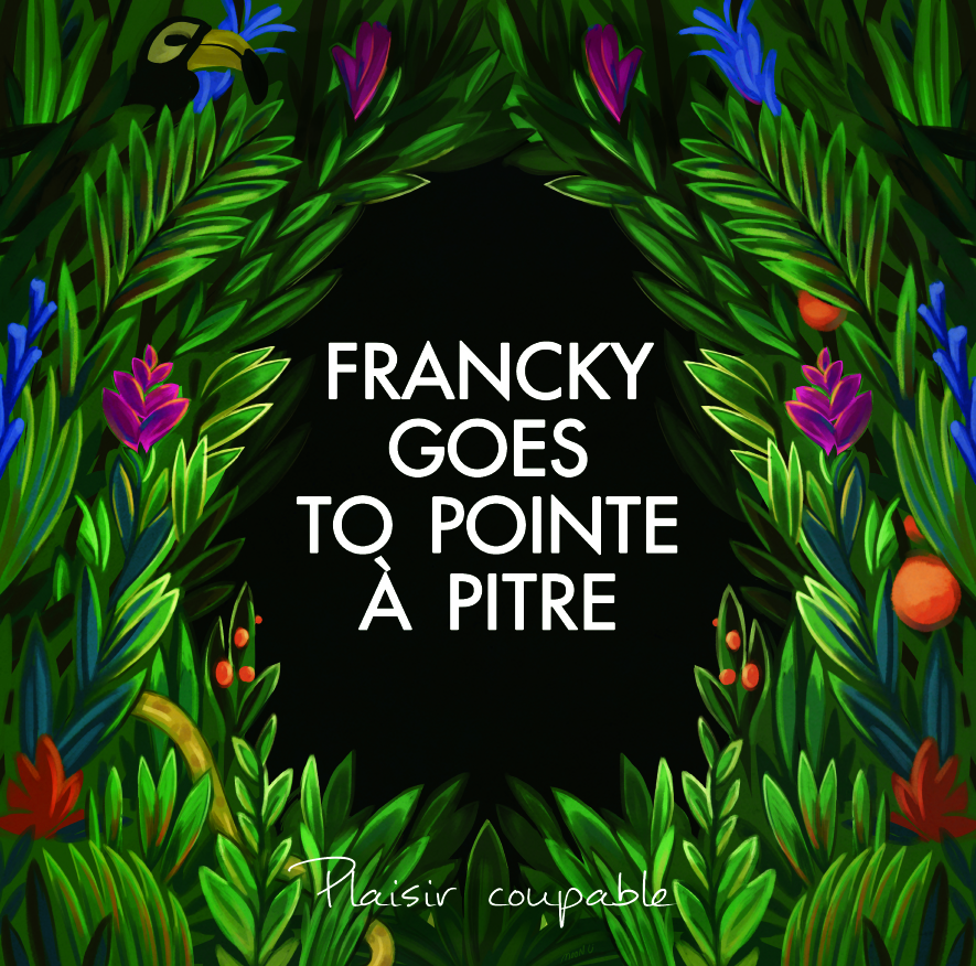 "FRANCKY GOES TO POINT A PITRE ""Plaisir coupable"" LP"