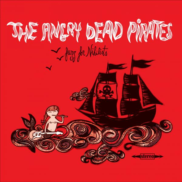 "ANGRY DEAD PIRATES ""Fuzz for nihilists"" LP+CD"