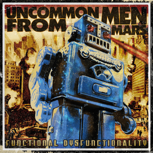 "UNCOMMON MEN FROM MARS ""Functional dysfunctionality"" CD"