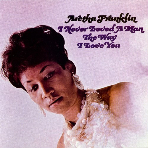 "ARETHA FRANKLIN ""I never loved a man the way i love you"" LP"