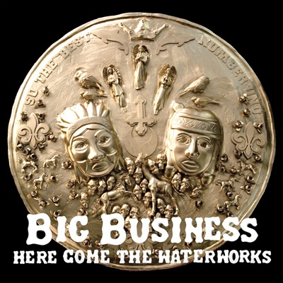 "BIG BUSINESS ""Here come the waterworks"" CD"