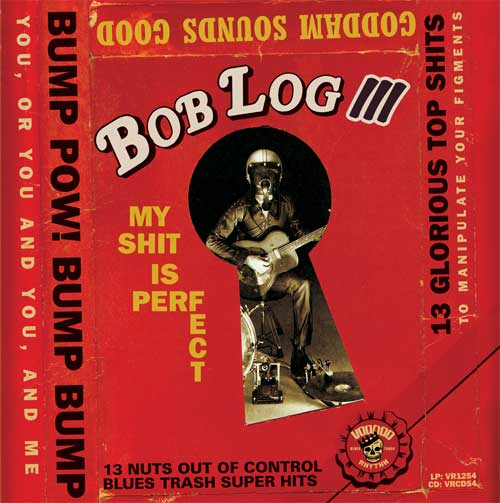 "BOB LOG III ""My shit is perfect"" CD"