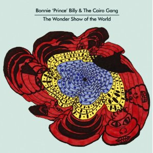 "BONNIE PRINCE BILLY & THE CAIRO GANG ""the wonder show of the wor"