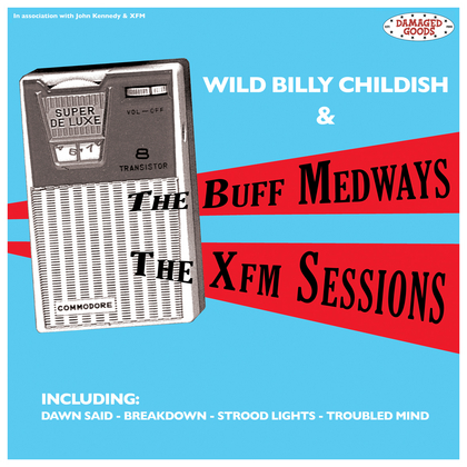 "BILLY CHILDISH & THE BUFF MEDWAYS ""Xfm sessions"" CD"