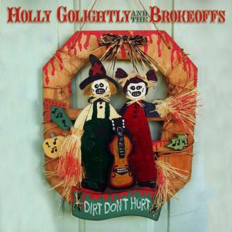 "HOLLY GOLIGHTLY AND THE BROKEOFFS""Dirt don't hurt"" CD"