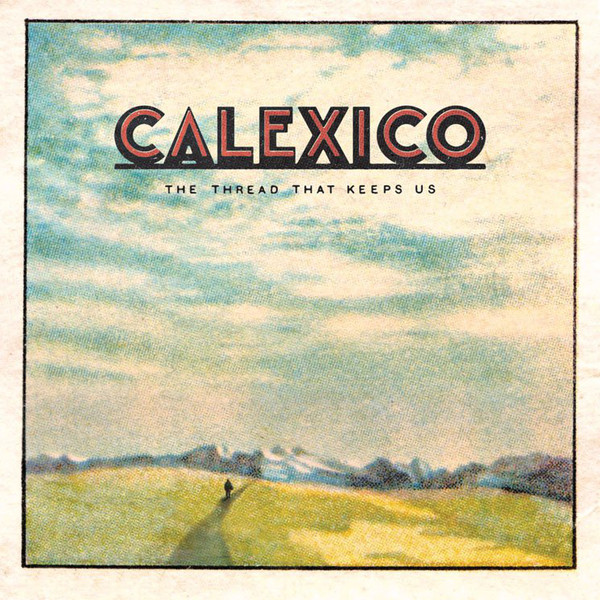 "CALEXICO ""The thread that keeps us"" CD"