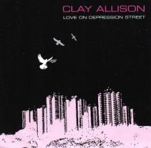 "CLAY ALLISON ""Love On Depression Street"" CD"