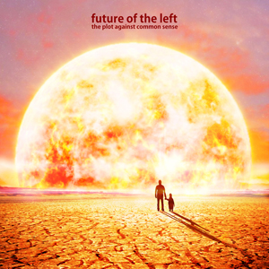 "FUTURE OF THE LEFT ""The plot against common sense"" CD"