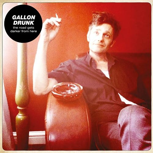 "GALLON DRUNK ""The road gets darker from here"" CD"