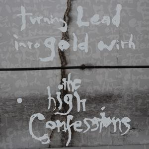 "HIGH CONFESSIONS ""Turning lead into gold with"" CD"