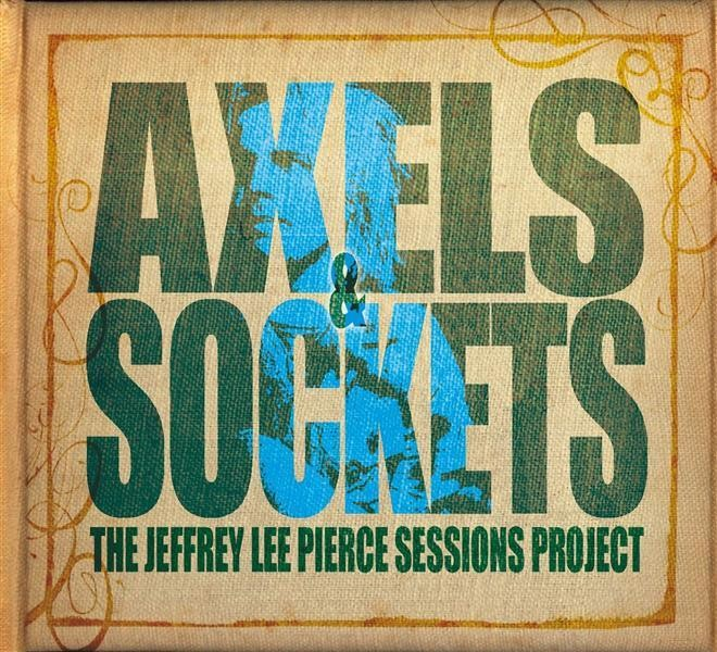 "THE JEFFREY LEE PIERCE SESSIONS PROJECT ""Axels & sockets"" 2LP+CD"