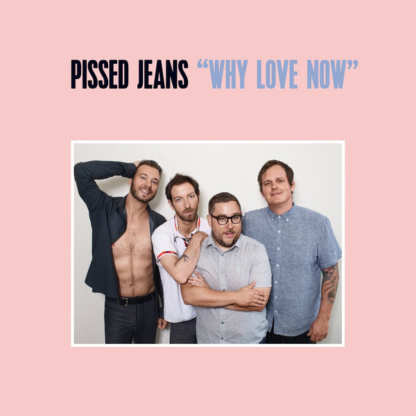"PISSED JEANS ""Why love now"" CD"