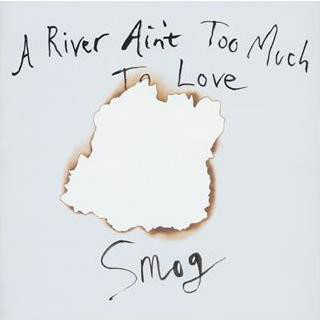 "SMOG ""A river ain't too much to love"" VINYL"