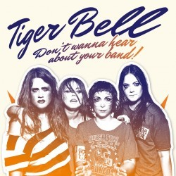 "TIGER BELL ""Don't wanna hear about your band!"" VINYL"