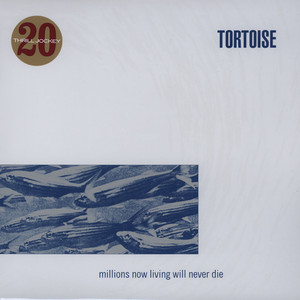 "TORTOISE ""Millions now living will never die"" VINYL"